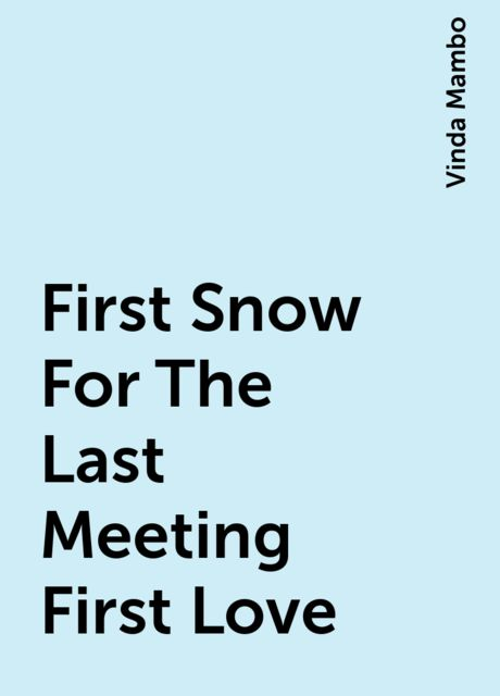 First Snow For The Last Meeting First Love, Vinda Mambo