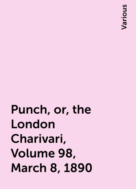 Punch, or, the London Charivari, Volume 98, March 8, 1890, Various