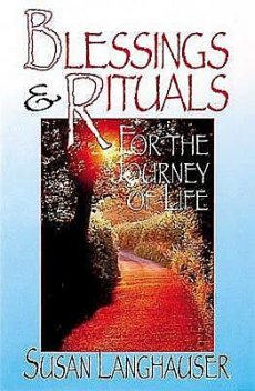 Blessings & Rituals for the Journey of Life, Susan Langhauser