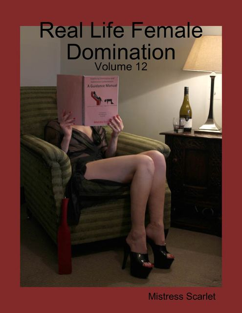 Real Life Female Domination: Volume 12, Mistress Scarlet