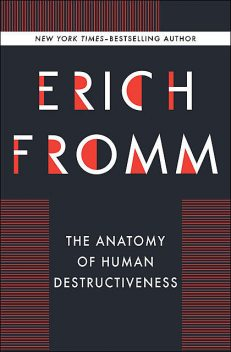 The Anatomy of Human Destructiveness, Erich Fromm
