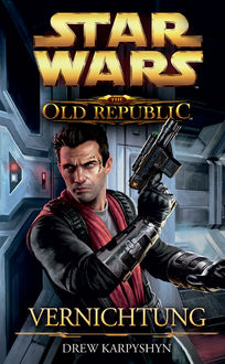Star Wars The Old Republic, Band 4: Vernichtung, Drew Karpyshyn