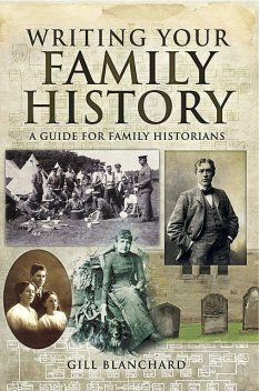 Writing your Family History, Gill Blanchard