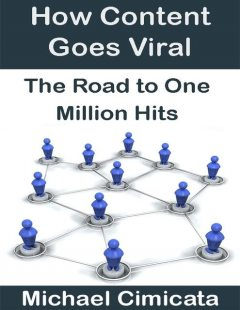 How Content Goes Viral: The Road to One Million Hits, Michael Cimicata