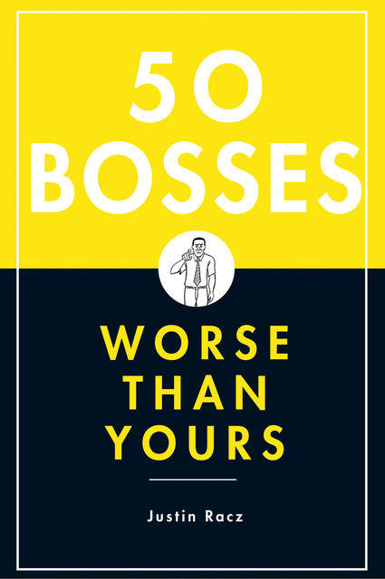 50 Bosses Worse Than Yours, Justin Racz