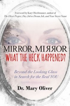 Mirror, Mirror, What the Heck Happened, Mary Oliver