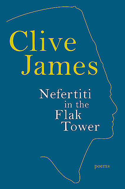 Nefertiti in the Flak Tower: Poems, Clive James