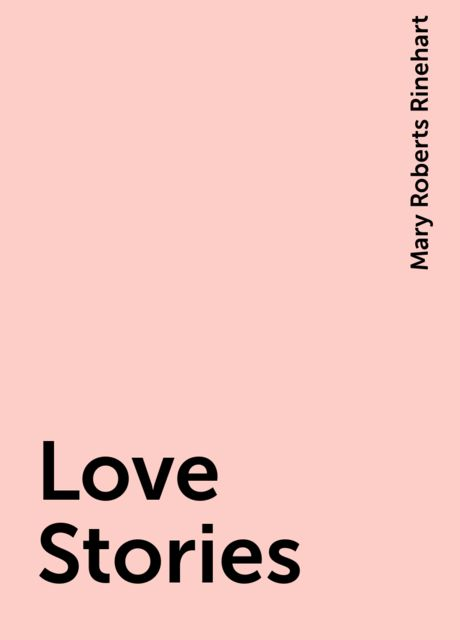Love Stories, Mary Roberts Rinehart