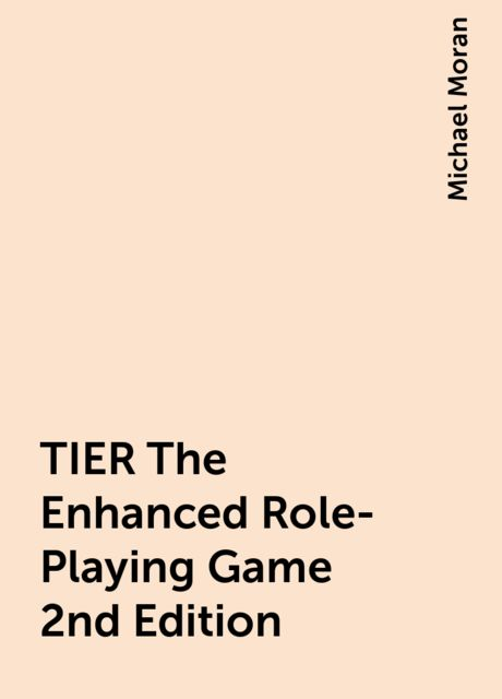 TIER The Enhanced Role-Playing Game 2nd Edition, Michael Moran