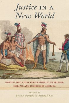 Justice in a New World, Richard Ross, Edited by Brian P. Owensby