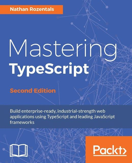 Mastering TypeScript – Second Edition, Nathan Rozentals