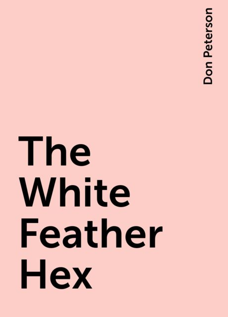 The White Feather Hex, Don Peterson