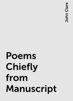 Poems Chiefly from Manuscript, John Clare