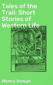 Tales of the Trail: Short Stories of Western Life, Henry Inman