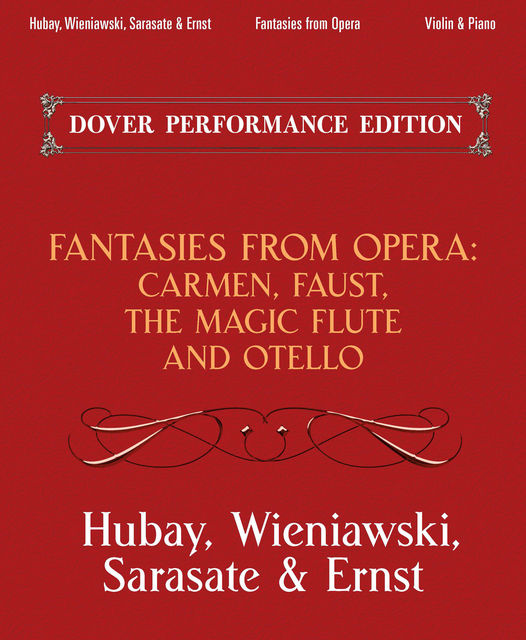 Fantasies from Opera for Violin and Piano, Henryk Wieniawski, Jeno Hubay, Max Ernst, Pablo de Sarasate