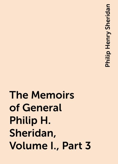 The Memoirs of General Philip H. Sheridan, Volume I., Part 3, Philip Henry Sheridan