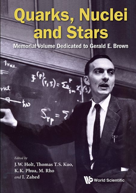 Quarks, Nuclei and Stars, I. Zahed, J.W. Holt, K.K. Phua, M. Rho, Thomas T.S. Kuo
