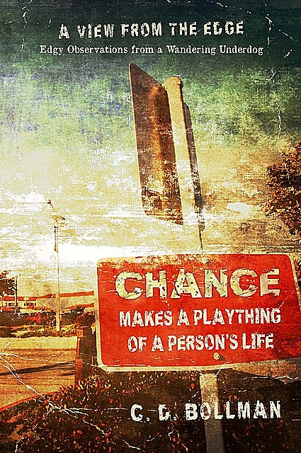 Chance Makes a Plaything of a Person's Life: A View from the Edge, C.D. Bollman