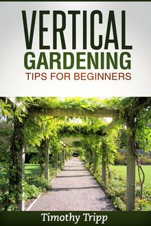 Vertical Gardening Tips For Beginners, Timothy Tripp
