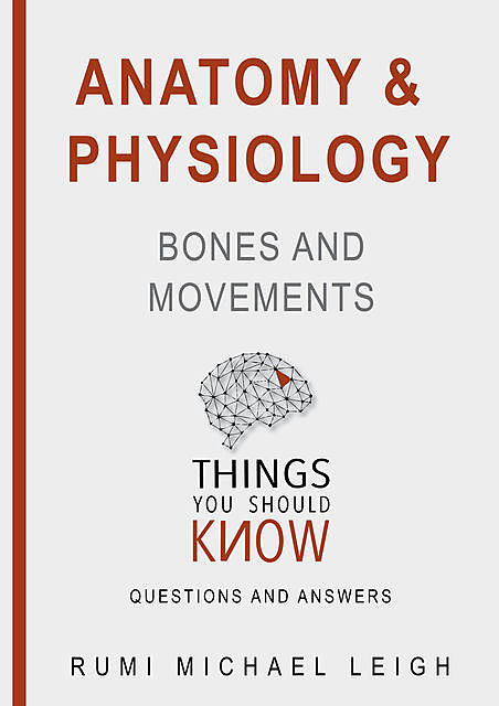 "Anatomy and Physiology «Bones and Movements"", Rumi Michael Leigh"