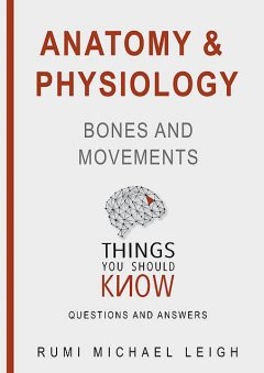 """Anatomy and Physiology «Bones and Movements"""", Rumi Michael Leigh"""