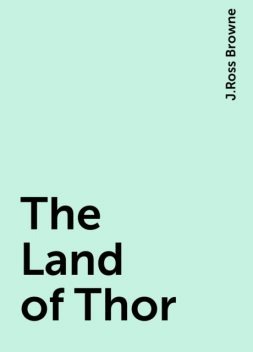 The Land of Thor, J.Ross Browne