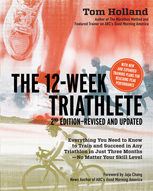 The 12 Week Triathlete, 2nd Edition-Revised and Updated, Tom Holland