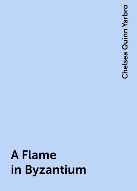 A Flame in Byzantium, Chelsea Quinn Yarbro