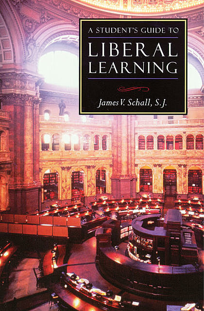 A Student's Guide to Liberal Learning, James V. Schall