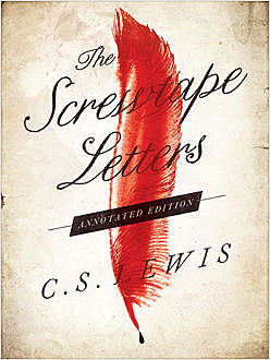 The Screwtape Letters: Annotated Edition, Clive Staples Lewis