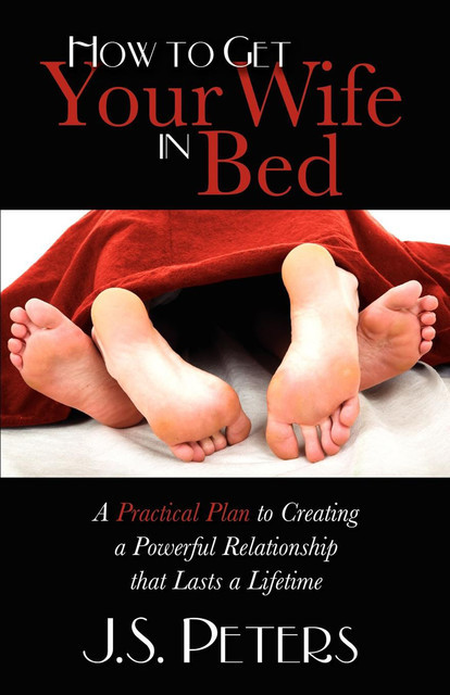 How to Get Your Wife in Bed, J.S. Peters