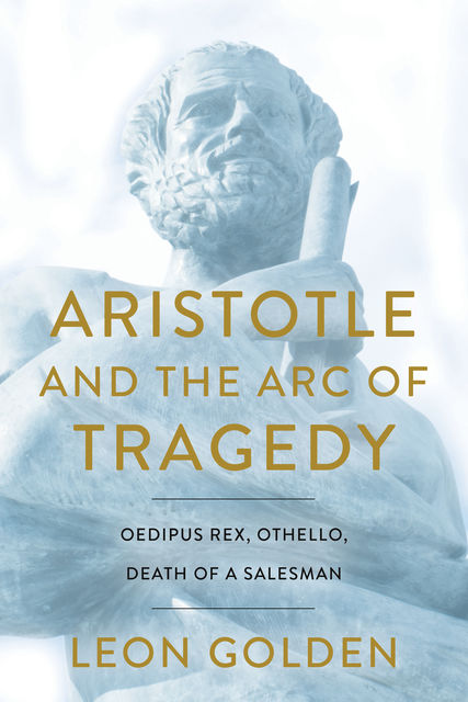 Aristotle and the Arc of Tragedy, Leon Golden