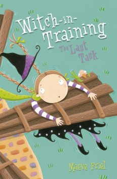 The Last Task (Witch-in-Training, Book 8), Maeve Friel