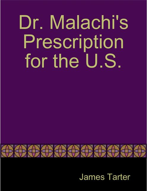 Dr. Malachi's Prescription for the U.S, James Tarter