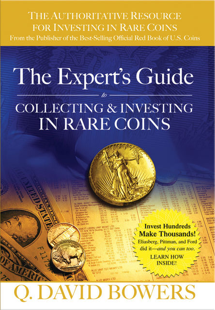 The Expert's Guide to Collecting & Investing in Rare Coins, Q.David Bowers