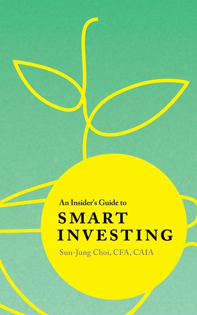 An Insider's Guide to Smart Investing, Sun-Jung Choi