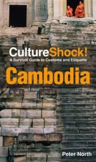 CultureShock! Cambodia. A Survival Guide to Customs and Etiquette, Peter North
