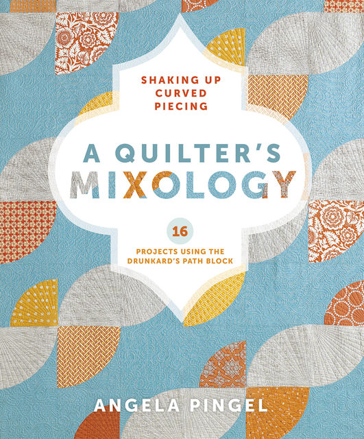 A Quilter's Mixology, Angela Pingel