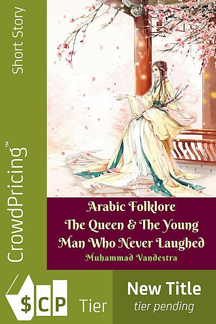 Arabic Folklore The Queen & The Young Man Who Never Laughed, Muhammad Vandestra