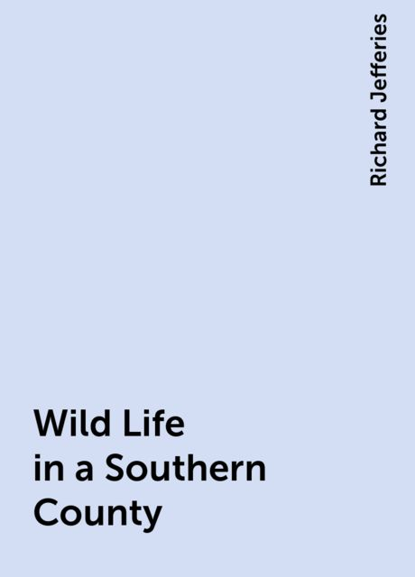 Wild Life in a Southern County, Richard Jefferies