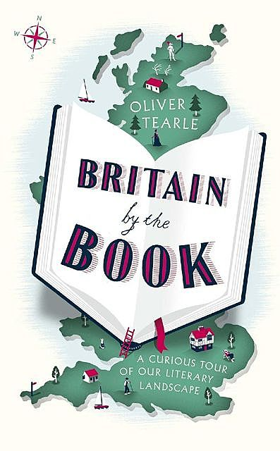 Britain by the Book: A Curious Tour of Our Literary Landscape, Oliver Tearle