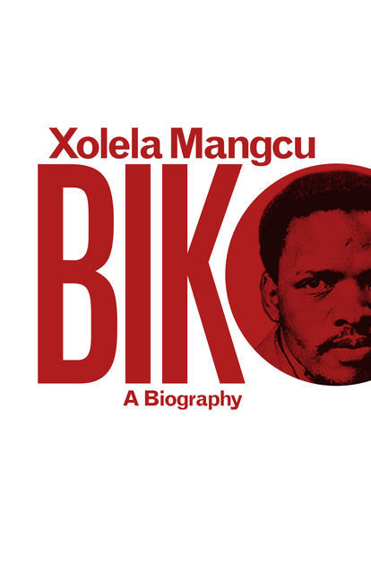 Biko: A Biography, Xolela Mangcu
