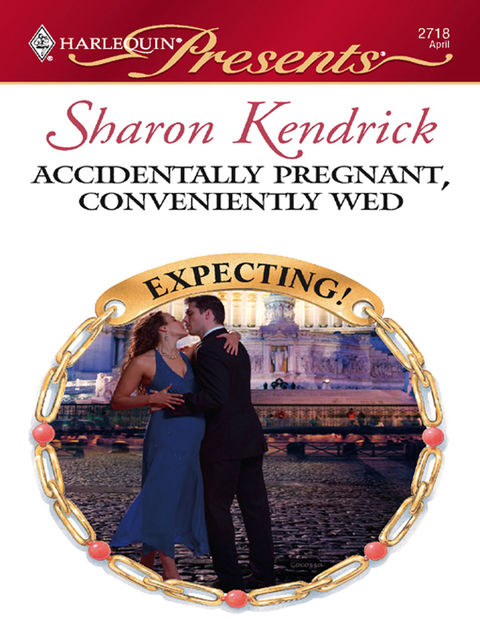 Accidentally Pregnant, Conveniently Wed, Sharon Kendrick