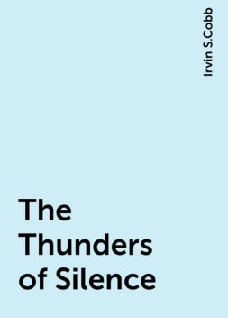 The Thunders of Silence, Irvin S.Cobb