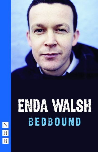 bedbound (NHB Modern Plays), Enda Walsh