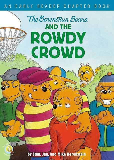 The Berenstain Bears and the Rowdy Crowd, Jan Berenstain, Mike Berenstain, Stan Berenstain