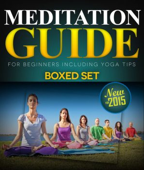 Meditation Guide for Beginners Including Yoga Tips (Boxed Set), Speedy Publishing
