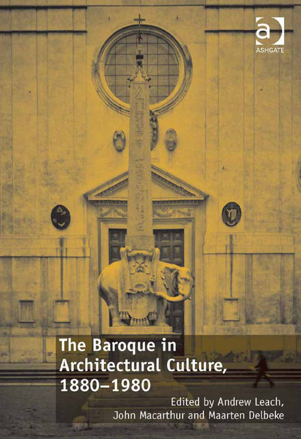 The Baroque in Architectural Culture, 1880-1980, Andrew Leach