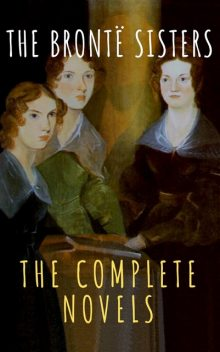 The Brontë Sisters: The Complete Novels, Charlotte Brontë, Emily Jane Brontë, Anne Brontë, Reading Time