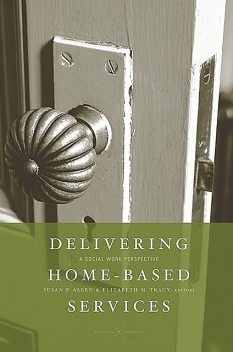 Delivering Home-Based Services, Allen, Susan, eds., Elizabeth M. Tracy
